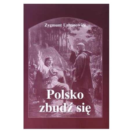"""Zygmunt Urbanowicz, """"Polsko, zbudź się"""""""