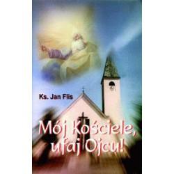 "ks. Jan Flis, ""Mój Kościele, ufaj Ojcu!"""
