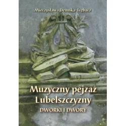 """Mieczysława Demska-Trębacz, """"Muzyczny pejzaż Lubelszczyzny. Dworki i dwory"""""""