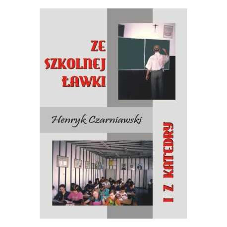 """Henryk Czarniawski, """"Ze szkolnej ławki i z katedry. Wspomnienia"""""""