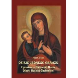 """Józef Zięba, """"Dzieje jednego obrazu. Opowieść o Cudownej Ikonie Matki Boskiej Chełmskiej"""""""