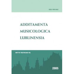 Additamenta Musicologica Lublinensia. Rocznik Instytutu Muzykologii Katolickiego Uniwersytetu Lubelskiego Jana Pawła II 1 - 2005