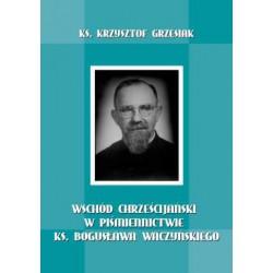"""Ks. Krzysztof Grzesiak, """"Wschód chrześcijański w piśmiennictwie ks. Bogusława Waczyńskiego"""""""