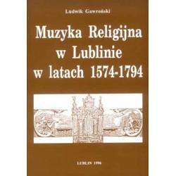 """Ludwik Gawroński, """"Muzyka Religijna w Lublinie w latach 1574-1794"""""""