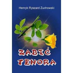 """Henryk Ryszard Żuchowski, """"Zabić tenora"""""""