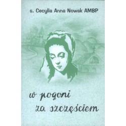"""s. Cecylia Anna Nowak AMBP, """"W pogoni za szczęściem"""""""