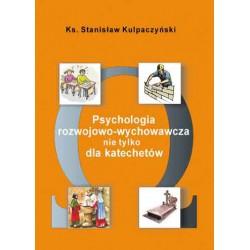 """Ks. Stanisław Kulpaczyński, """"Psychologia rozwojowo-wychowawcza nie tylko dla katechetów"""""""