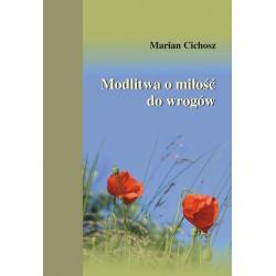 """Marian Cichosz, """"Modlitwa o miłość do wrogów"""""""