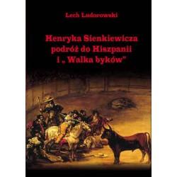 """Lech Ludorowski, """"Henryka Sienkiewicza podróż do Hiszpanii i """"Walka byków"""", wyd. II"""""""