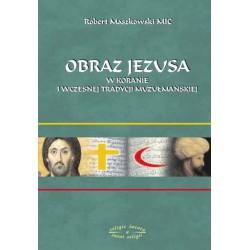 """Ks. Robert Maszkowski, """"Obraz Jezusa w Koranie i wczesnej tradycji muzułmańskiej"""""""