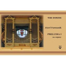 """Józef Furmanik, """"Preludia I na organy. Utwory na organy. Ćwiczenia na gamach, kanony dwugłosowe, preludia dwu-, trzy- i czterogł"""