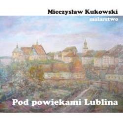 """Ks. Roman Zarzycki, """"Pod powiekami Lublina. Prezentacja malarstwa Mieczysława Kukowskiego"""""""