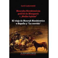 """Lech Ludorowski, """"Henryka Sienkiewicza podróż do Hiszpanii i Walka byków wydanie polsko-hiszpańskie"""""""