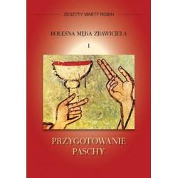 """Marta Robin, przekład Dorota Śliwa, """"Zeszyty Marty Robin. Bolesna Męka Zbawiciela I. Przygotowanie Paschy"""""""