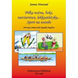 """Janusz Nowosad, """"Piłka nożna, boks, narciarstwo, lekkoatletyka... Sport na wesoło. dowcipy ciekawostki zagadki anegdoty"""""""