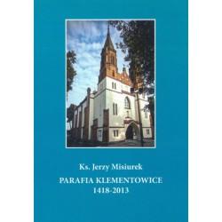 "Ks. Jerzy Misiurek,  ""Parafia Klementowice 1418 -2013 """