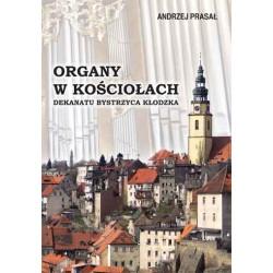 """Andrzej Prasał, """"Organy w kościołach dekanatu Bystrzyca Kłodzka"""""""