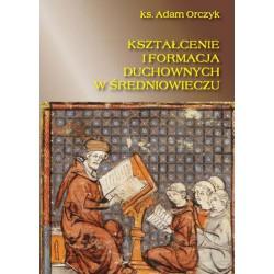 """ks. Adam Orczyk, """"Kształcenie i formacja duchownych w średniowieczu"""""""