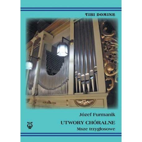 """Józef Furmanik, """"Utwory chóralne. Msze trzygłosowe"""""""
