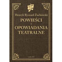 """Henryk Ryszard Żuchowski, """"Powieści i opowiadania teatralne"""""""