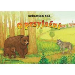 """Sebastian Sas, """"O przyjaźni. Powieść dla dzieci mądrych"""""""