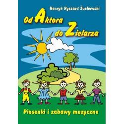 """Henryk Ryszard Żuchowski, """"Od Aktora do Zielarza - Piosenki i zabawy muzyczne + płyta CD Wydanie III"""""""