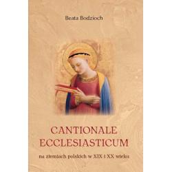 """Beata Bodzioch, """"Cantionale ecclesiasticum na ziemiach polskich w XIX i XX wieku"""""""