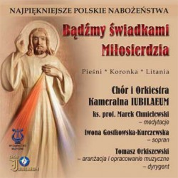 """Chór Iubilaeum, """"Bądźmy świadkami miłosierdzia najpiękniejsze polskie nabożeństwa, płyta CD"""""""