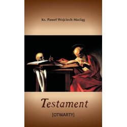 """Ks. Paweł Wojciech Maciąg, """"Testament [Otwarty]"""""""