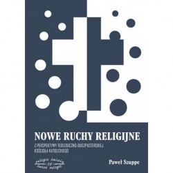 """Paweł Szuppe, """" Nowe ruchy religijne z perspektywy teologiczno-duszpasterskiej Kościoła Katolickiego """""""