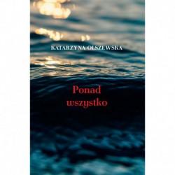 """Katarzyna Olszewska, """" Ponad wszystko """""""