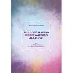 """Krzysztof Podstawka, """"Młodzież szkolna wobec wartości moralnych Tom I  Wartości moralne w stylach życia młodzieży"""""""
