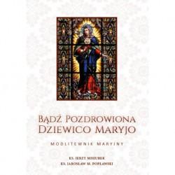 """Ks. Jerzy Misiurek, Ks. Jarosław M. Popławski, """"Bądź pozdrowiona Dziewico Maryjo. Modlitewnik Maryjny"""""""