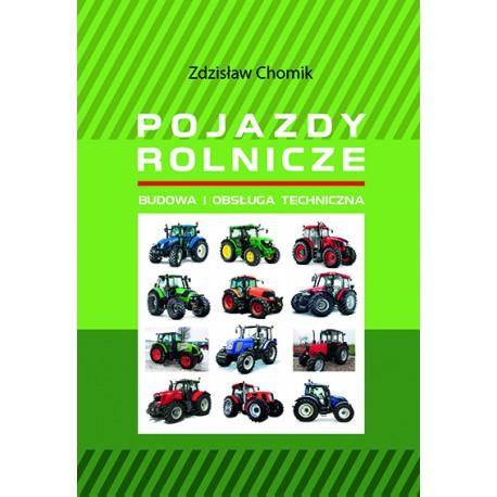 """Zdzisław Chomik, """"Pojazdy rolnicze. Budowa i obsługa techniczna"""""""