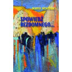 "Marek Mentrak,  ""Spowiedź bezdomnego"""