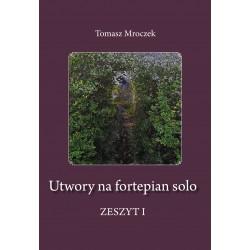 """Tomasz Mroczek, """"Utwory na fortepian solo."""" Zeszyt I"""