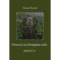 """Tomasz Mroczek, """"Utwory na fortepian solo"""". Zeszyt II"""