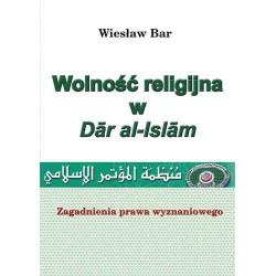 """Wiesław Bar, """"Wolność religijna w Dar al-Islam"""""""