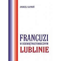 """Andrzej Kaproń, """"Francuzi w dziewiętnastowiecznym Lublinie"""""""