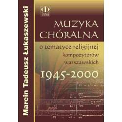 """Marcin Tadeusz Łukaszewski, """"Muzyka chóralna o tematyce religijnej kompozytorów warszawskich 1945-2000"""""""
