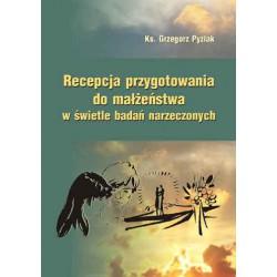 """Ks. Grzegorz Pyźlak, """"Recepcja przygotowania do małżeństwa w świetle badań narzeczonych"""""""