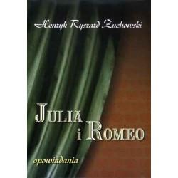"""Henryk Ryszard Żuchowski, """"Julia i Romeo - opowiadania"""""""