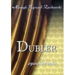 """Henryk Ryszard Żuchowski, """"Dubler - opowiadania"""""""