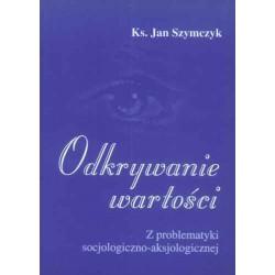 """Ks. Jan Szymczyk, """"Odkrywanie wartości"""""""