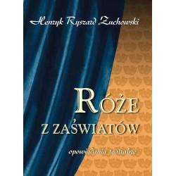 """Henryk Ryszard Żuchowski, """"Róże z zaświatów - opowiadania teatralne"""""""