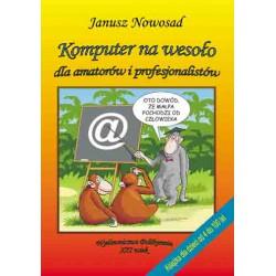 """Janusz Nowosad, """"Komputer na wesoło dla amatorów i profesjonalistów"""""""