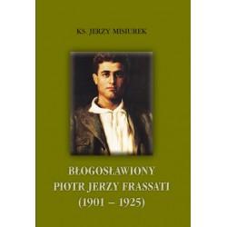 """ks. Jerzy Misiurek, """"Błogosławiony Piotr Jerzy Frassati (1901-1925)"""""""