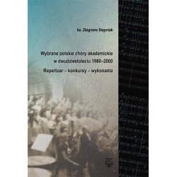 """Ks. Zbigniew Stępniak, """"Wybrane polskie chóry akademickie 1980-2000. Repertuar-konkursy-wykonania"""""""