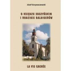 """Józef Grzywaczewski, """"O księdzu Soszyńskim i rodzinie Baldigerów. La vie cachée"""""""