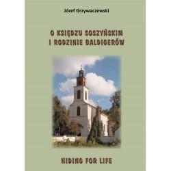 """Józef Grzywaczewski, """"O księdzu Soszyńskim i rodzinie Baldigerów. Hiding for life"""""""